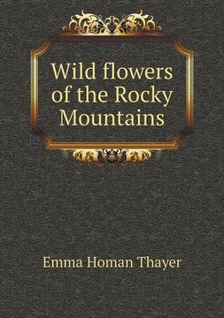 portada Wild flowers of the Rocky Mountains