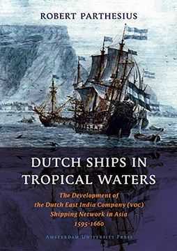 portada Dutch Ships in Tropical Waters: The Development of the Dutch East India Company (Voc) Shipping Network in Asia 1595-1660 (Amsterdam Studies in the Dutch Golden Age) (libro en inglés)