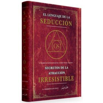 Libro El Lenguaje De La Seduccion Secretos De La Atraccion Irresistible Gerry Sanchez Isbn 9786079071219 Comprar En Buscalibre