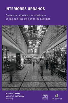 portada Interiores Urbanos: Comercio, Atraviesos e Imaginario en las Galerias del Centro de Santiago