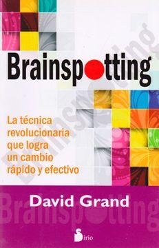 portada Brainspotting la Tecnica Revolucionaria que Logra un ca  Mbio Rapido y Efectivo