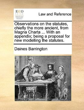 portada observations on the statutes, chiefly the more ancient, from magna charta ... with an appendix; being a proposal for new modelling the statutes.