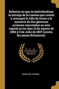 portada Relacion en que se Individualizan la Entrega de la Lamina que Costeó y Consagró la Villa de Oruro a la Memoria de dos Gloriosas Acciones Executadas en.   Julio de 1807 (Contra las Armas Britanicas).