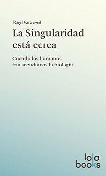 portada La Singularidad Está Cerca: Cuando los Humanos Transcendamos la Biología