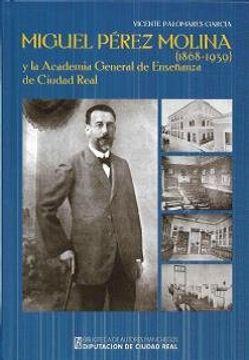 portada Miguel Pérez Molina (1868-1939) y la Academia General de Enseñanza de Ciudad Real