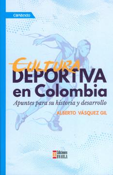 portada Cultura Deportiva en Colombia. Apuntes Para su Historia y Desarrollo