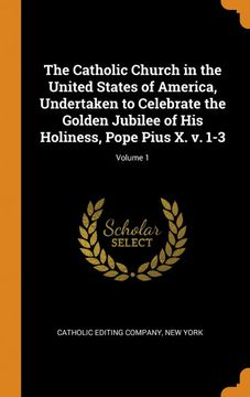portada The Catholic Church in the United States of America, Undertaken to Celebrate the Golden Jubilee of his Holiness, Pope Pius x. V. 1-3; Volume 1 (libro en Inglés)