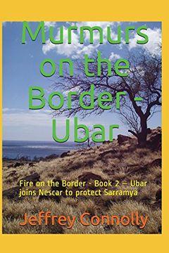 portada Murmurs on the Border - Ubar: Fire on the Border - Book 2 – Ubar Joins Nescar to Protect Sarramya (libro en inglés)