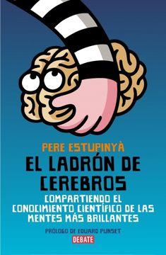 portada El Ladrón de Cerebros: Compartiendo el Conocimiento Científico de las Mentes más Brillantes (Debate)