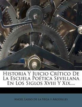 portada historia y juicio cr tico de la escuela po tica sevillana en los siglos xviii y xix....