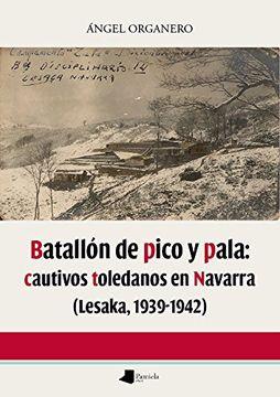 portada Batallón de pico y pala: cautivos toledanos en Navarra (Lesaka 1939-1942) (Ensayo y Testimonio)