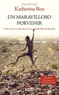 portada Un Maravilloso Porvenir (Behind the Beautiful Forevers): Vida, Muerte y Esperanza en los Suburbios de Bombay (Otros Generales Aguilar. ):