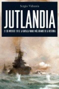 portada Jutlandia 31 de mayo de 1916: la batalla naval más grande de la histor