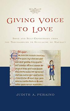 portada Giving Voice to Love: Song and Self-Expression From the Troubadours to Guillaume de Machaut (libro en Inglés)