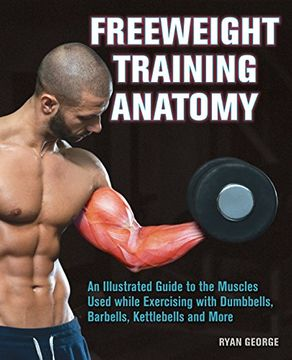 portada Freeweight Training Anatomy: An Illustrated Guide to the Muscles Used While Exercising With Dumbbells, Barbells, and Kettlebells and More (libro en inglés)