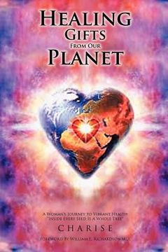 """portada healing gifts from our planet: a woman's journey to vibrant health """"inside every seed is a whole tree"""""""