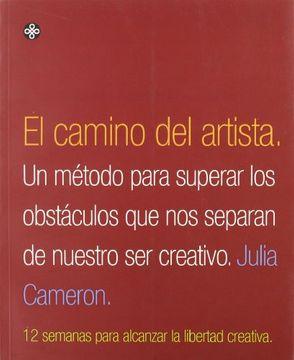Libro El Camino Del Artista Un Método Para Superar Los Obstáculos Que Nos Sepa Julia Cameron Isbn 9789501602517 Comprar En Buscalibre