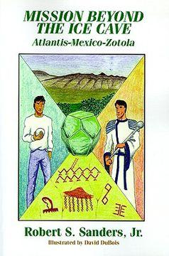 portada mission beyond the ice cave: atlantis-mexico-zotola