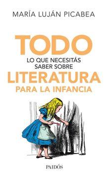 portada Todo lo que Necesitas Saber Sobre Literatura Para la Infancia
