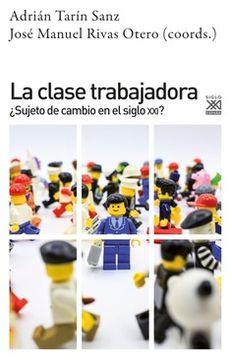 portada La Clase Trabajadora:  Sujeto de Cambio en el Siglo Xxi? (Ciencias Sociales)