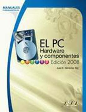 portada El pc. Hardware y Componentes. Edición 2008 (Manuales Fundamentales)