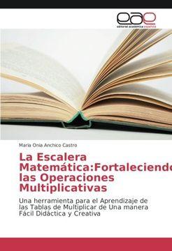 portada La Escalera Matemática:Fortaleciendo las Operaciones Multiplicativas: Una herramienta para el Aprendizaje de las Tablas de Multiplicar de Una manera Fácil Didáctica y Creativa