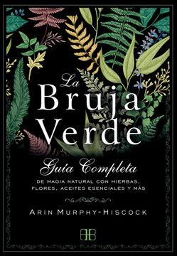 portada La Bruja Verde. Guía Completa de Magia Natural con Hierbas, Flores, Aceites Esenciales y más