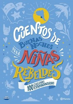 portada Cuentos de Buenas Noches Para Niñas Rebeldes. Cien Chilenas Extraordinarias