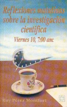 portada Reflexiones Matutinas Sobre la Investigacion Cientifica: Viernes 10, 7: 00 am (Coleccion Popular (Fondo de Cultura Economica))