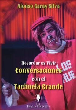 portada Recodar Es Vivir: Conversaciones Con El Tachuela Grande