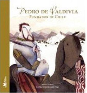portada Pedro de Valdivia, Fundador de Chile