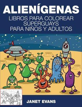 portada Alienigenas: Libros Para Colorear Superguays Para Ninos y Adultos