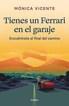 portada Tienes un Ferrari en el Garaje: Encuéntrate al Final del Camino (Divulgación)