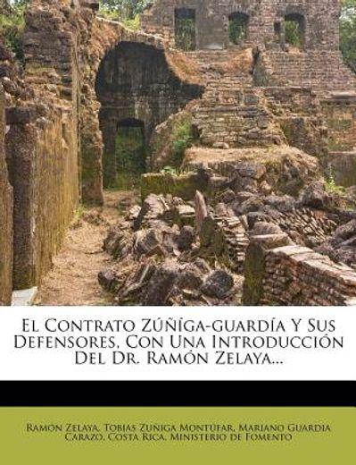 el contrato z ga-guard a y sus defensores, con una introducci n del dr. ram n zelaya...