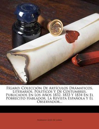 f garo: colecci n de art culos dr maticos, literarios, pol ticos y de costumbres. publicados en los a os 1832, 1833 y 1834 en