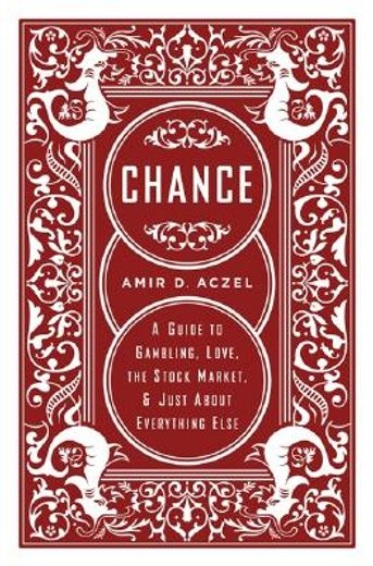 chance,a guide to gambling, love, the stock market, and just about everything else