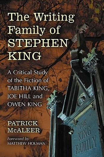 the writing family of stephen king,a critical study of the fiction of tabitha king, joe hill and owen king