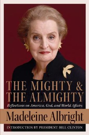 the mighty and the almighty,reflections on america, god, and world affairs