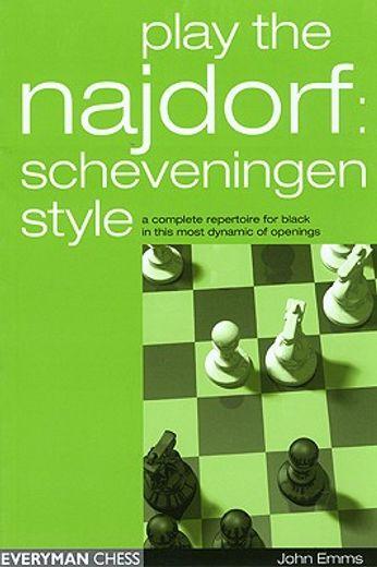 play the najdorf,scheveningen style
