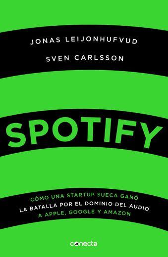 Spotify. Cómo una Startup Sueca Ganó la Batalla por el Dominio del Audio a Apple, Google y Amazon