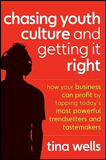 chasing youth culture and getting it right,how your business can profit by tapping today`s most powerful trendsetters and tastemakers