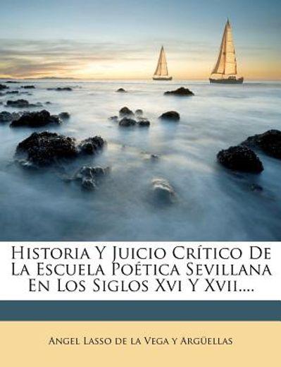 historia y juicio cr tico de la escuela po tica sevillana en los siglos xvi y xvii....
