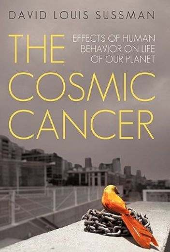 the cosmic cancer,effects of human behavior on life of our planet