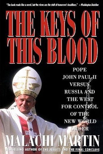 the keys of this blood,the struggle for world dominion between pope john pual ii, mikhail gorbachev, and the capitalist wes
