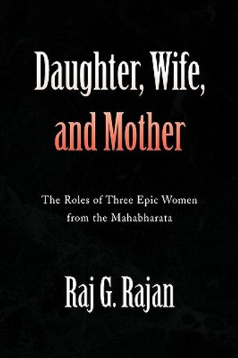 daughter, wife, and mother,the roles of three epic women from the mahabharata