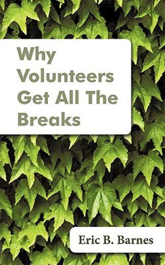 why volunteers get all the breaks