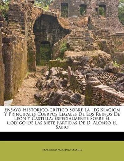ensayo historico-cr tico sobre la legislaci n y principales cuerpos legales de los reinos de le n y castilla: especialmente sobre el codigo de las sie