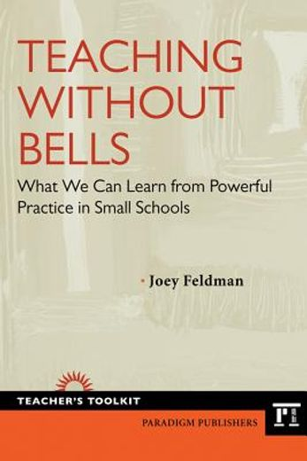 teaching without bells,what we can learn from powerful practice in small schools