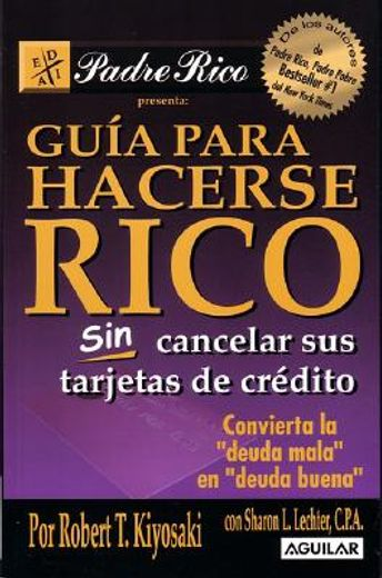 guia para hacerse rico sin cancelar sus tarjetas de credito / rich dad´s guide to becoming rich...without cutting up your credit cards